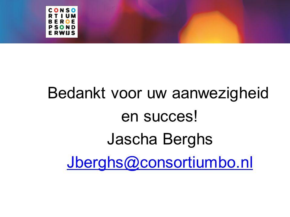 Bedankt voor uw aanwezigheid en succes! Jascha Berghs Jberghs@consortiumbo.nl