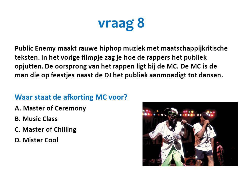 vraag 8 Public Enemy maakt rauwe hiphop muziek met maatschappijkritische teksten. In het vorige filmpje zag je hoe de rappers het publiek opjutten. De