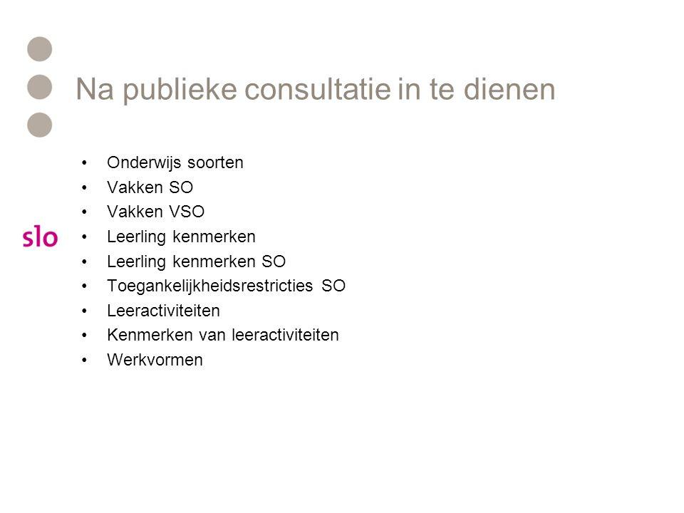 Na publieke consultatie in te dienen Onderwijs soorten Vakken SO Vakken VSO Leerling kenmerken Leerling kenmerken SO Toegankelijkheidsrestricties SO L