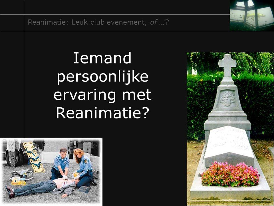 Iemand persoonlijke ervaring met Reanimatie? Reanimatie: Leuk club evenement, of …?