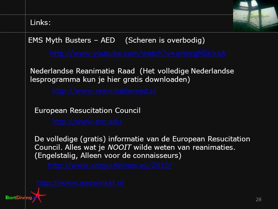 28 EMS Myth Busters – AED (Scheren is overbodig) http://www.youtube.com/watch?v=qHecgM0KkqA Nederlandse Reanimatie Raad (Het volledige Nederlandse les