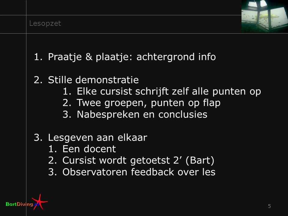5 Lesopzet 1.Praatje & plaatje: achtergrond info 2.Stille demonstratie 1.Elke cursist schrijft zelf alle punten op 2.Twee groepen, punten op flap 3.Na
