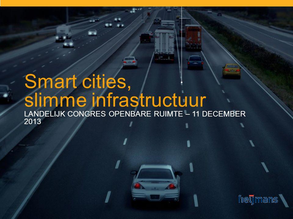 Smart cities, slimme infrastructuur LANDELIJK CONGRES OPENBARE RUIMTE – 11 DECEMBER 2013