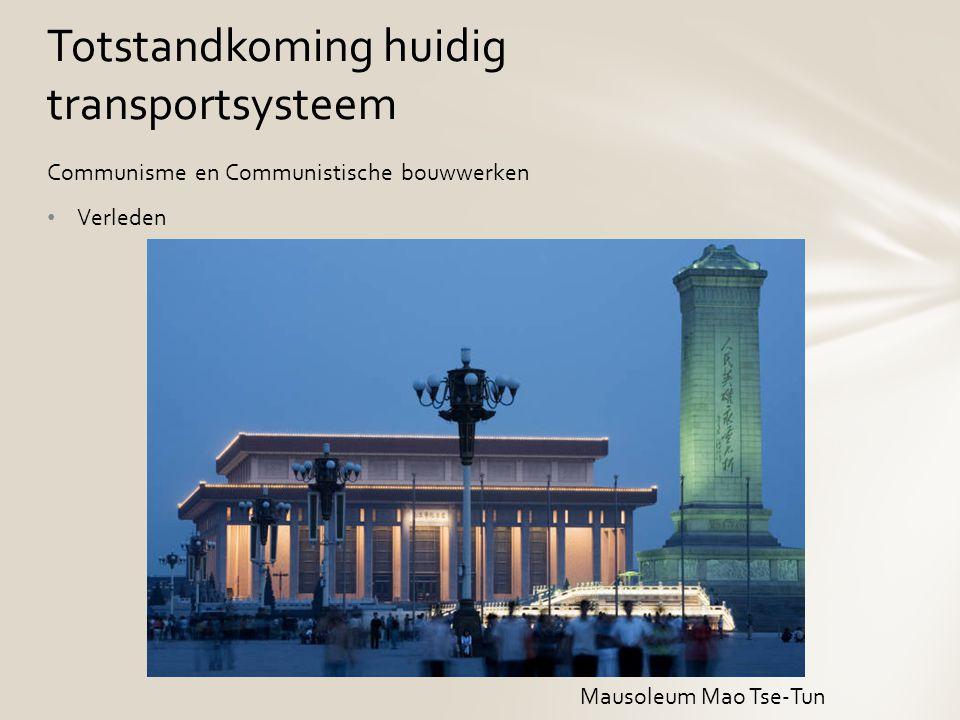 Communisme en Communistische bouwwerken Verleden Totstandkoming huidig transportsysteem Mausoleum Mao Tse-Tun