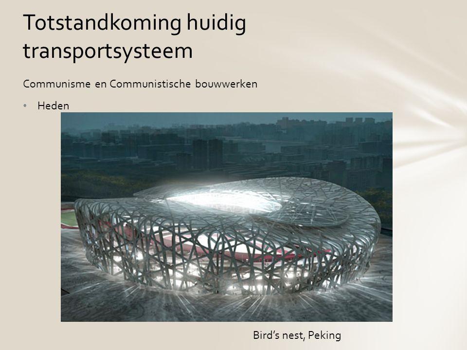 Communisme en Communistische bouwwerken Heden Totstandkoming huidig transportsysteem Bird's nest, Peking