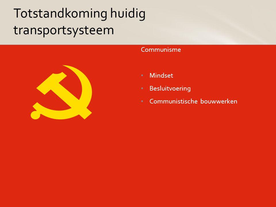 Communisme Mindset Besluitvoering Communistische bouwwerken Totstandkoming huidig transportsysteem