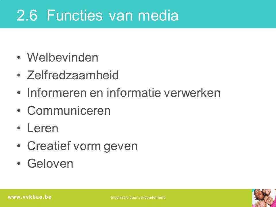 2.6 Functies van media Welbevinden Zelfredzaamheid Informeren en informatie verwerken Communiceren Leren Creatief vorm geven Geloven