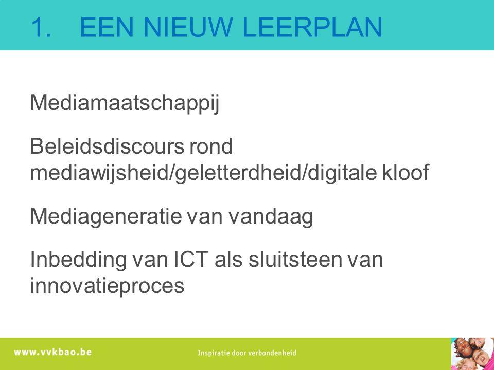 1. EEN NIEUW LEERPLAN Mediamaatschappij Beleidsdiscours rond mediawijsheid/geletterdheid/digitale kloof Mediageneratie van vandaag Inbedding van ICT a