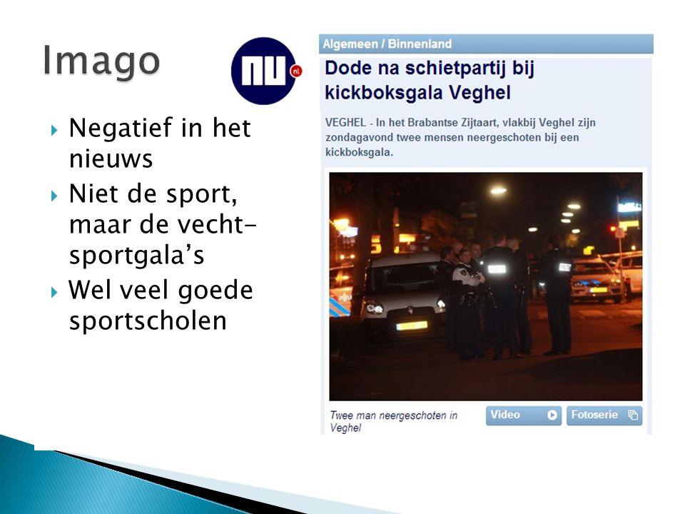  Negatief in het nieuws  Niet de sport, maar de vecht- sportgala's  Wel veel goede sportscholen
