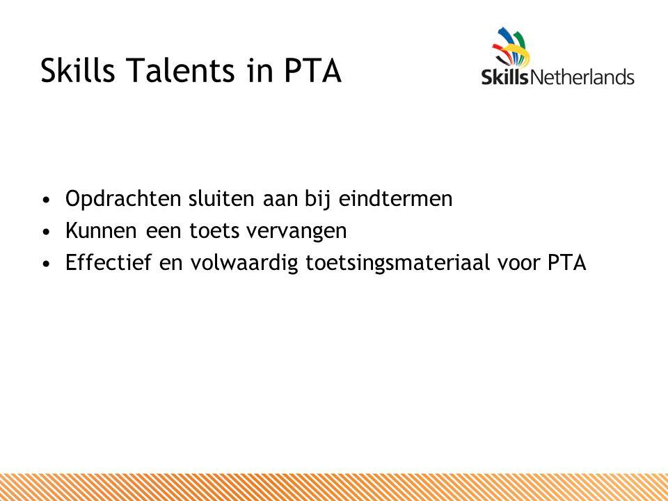 Skills Talents in PTA Opdrachten sluiten aan bij eindtermen Kunnen een toets vervangen Effectief en volwaardig toetsingsmateriaal voor PTA