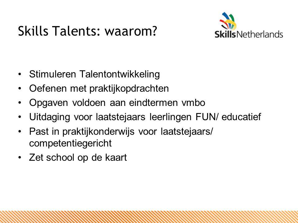 Skills Talents: waarom? Stimuleren Talentontwikkeling Oefenen met praktijkopdrachten Opgaven voldoen aan eindtermen vmbo Uitdaging voor laatstejaars l