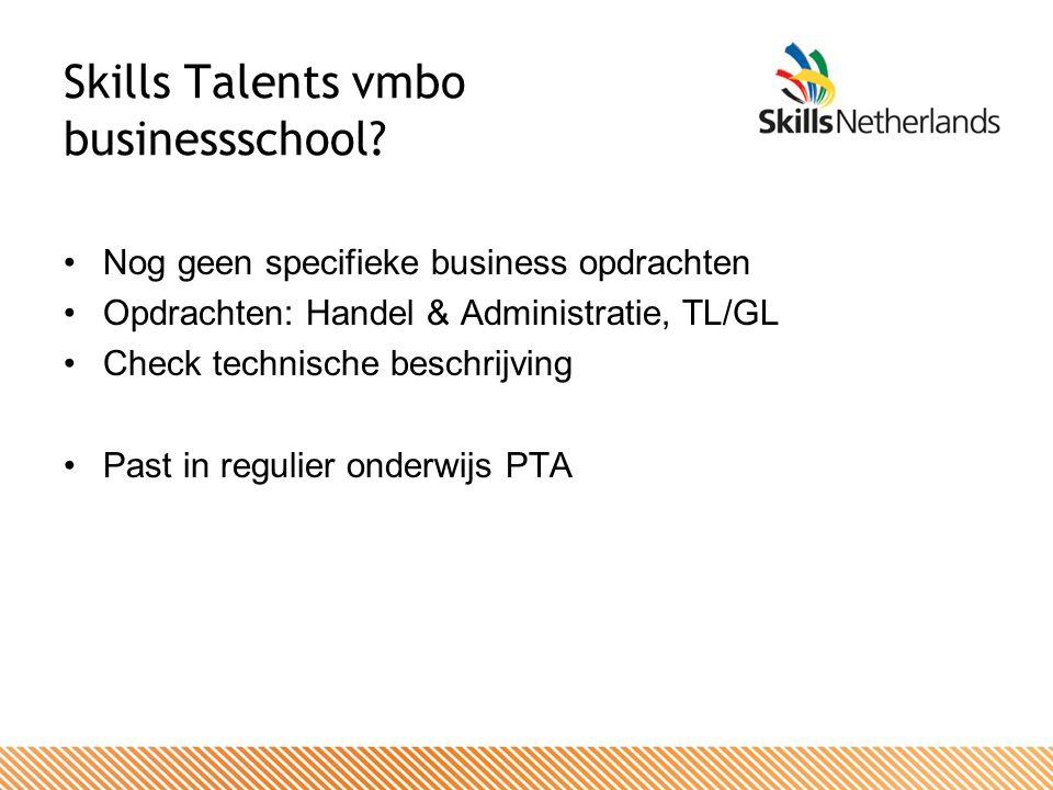 Skills Talents vmbo businessschool? Stimuleren Talentontwikkeling Nog geen specifieke business opdrachten Opdrachten: Handel & Administratie, TL/GL Ch