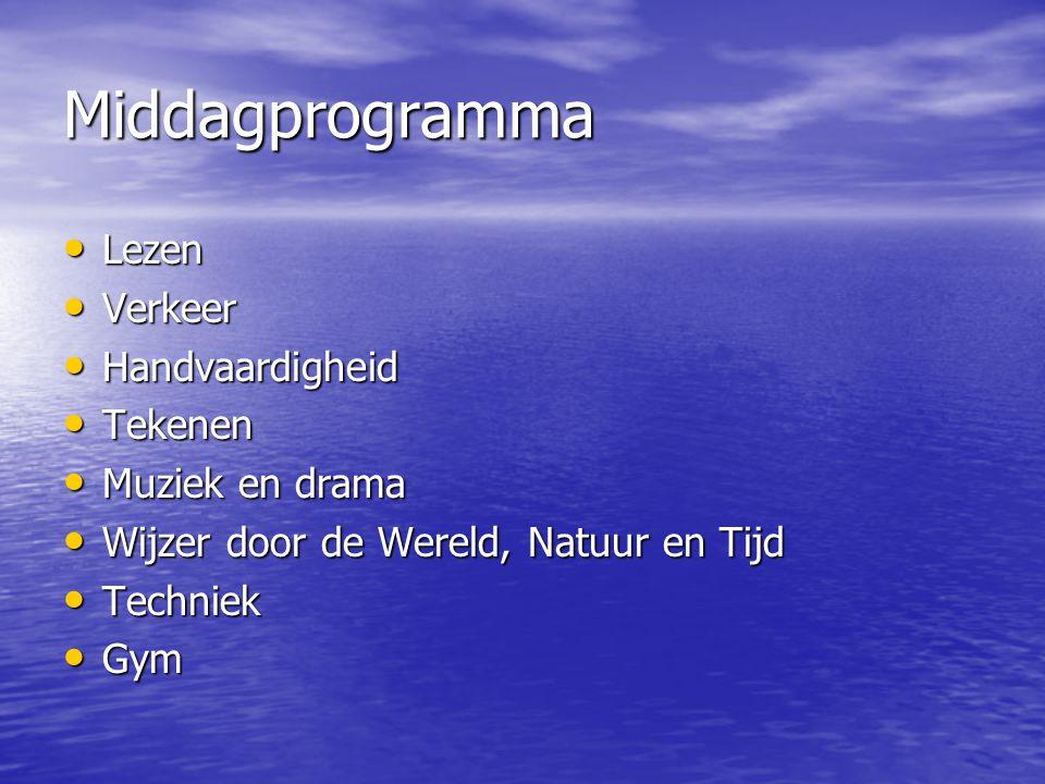 Middagprogramma Lezen Lezen Verkeer Verkeer Handvaardigheid Handvaardigheid Tekenen Tekenen Muziek en drama Muziek en drama Wijzer door de Wereld, Nat