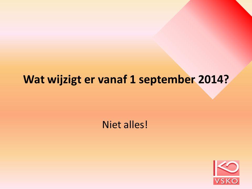 Wat wijzigt er vanaf 1 september 2014? Niet alles!