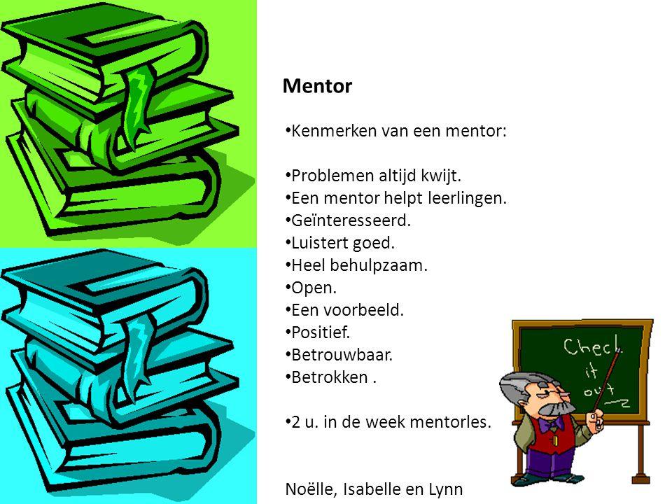Mentor Kenmerken van een mentor: Problemen altijd kwijt.