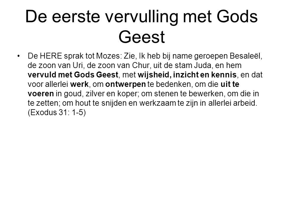 De eerste vervulling met Gods Geest De HERE sprak tot Mozes: Zie, Ik heb bij name geroepen Besaleël, de zoon van Uri, de zoon van Chur, uit de stam Ju