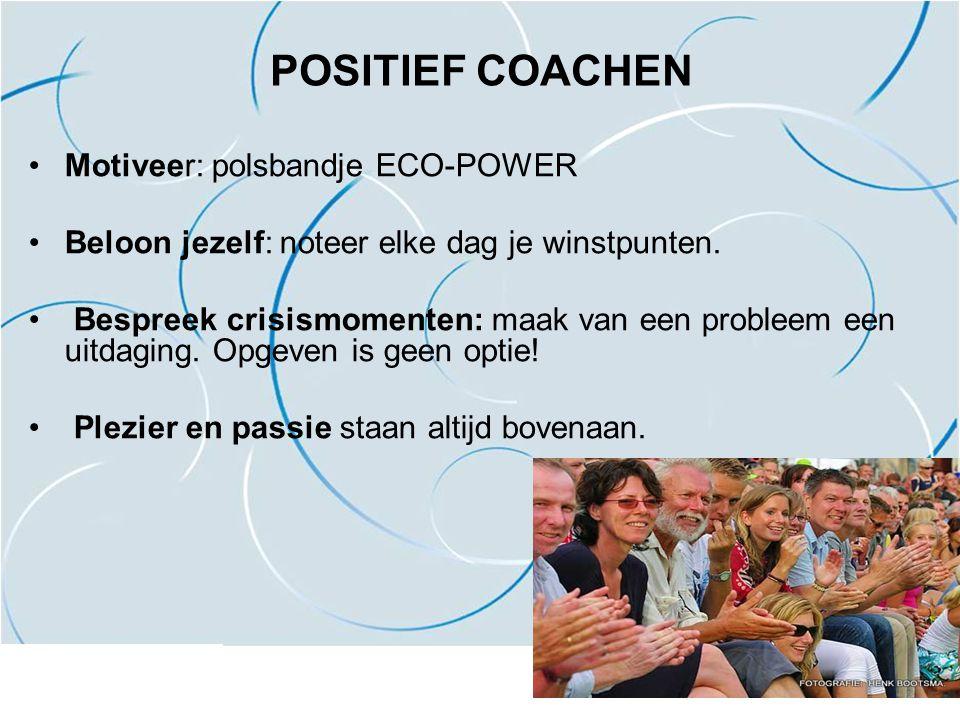POSITIEF COACHEN Motiveer: polsbandje ECO-POWER Beloon jezelf: noteer elke dag je winstpunten. Bespreek crisismomenten: maak van een probleem een uitd