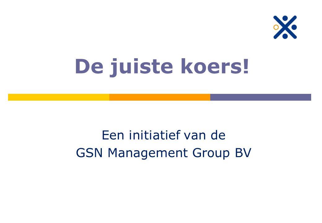 De juiste koers! Een initiatief van de GSN Management Group BV