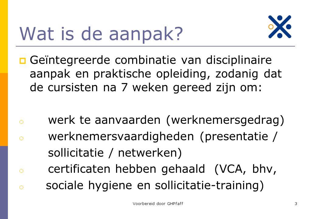 Wat is de aanpak?  Geïntegreerde combinatie van disciplinaire aanpak en praktische opleiding, zodanig dat de cursisten na 7 weken gereed zijn om: o w