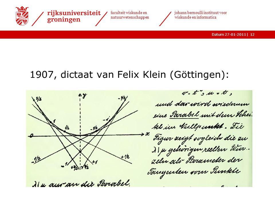 |Datum 27-01-2011 faculteit wiskunde en natuurwetenschappen johann bernoulli instituut voor wiskunde en informatica 1907, dictaat van Felix Klein (Göttingen): 12
