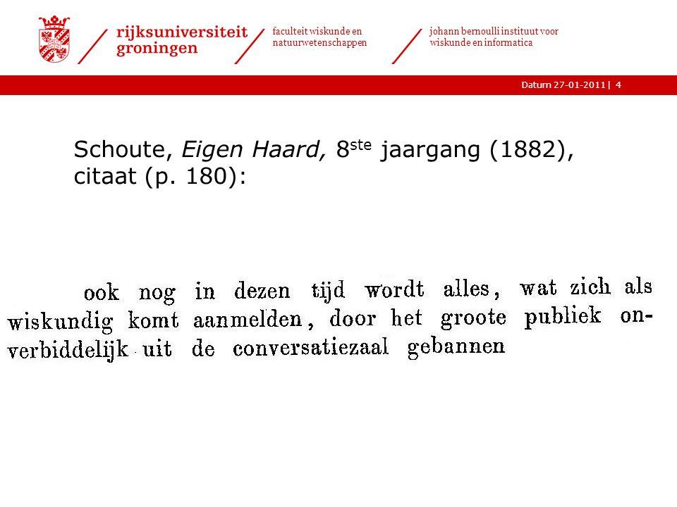|Datum 27-01-2011 faculteit wiskunde en natuurwetenschappen johann bernoulli instituut voor wiskunde en informatica 4 Schoute, Eigen Haard, 8 ste jaargang (1882), citaat (p.