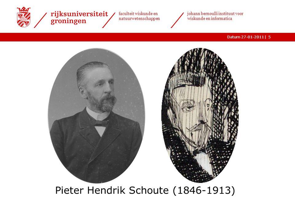 |Datum 27-01-2011 faculteit wiskunde en natuurwetenschappen johann bernoulli instituut voor wiskunde en informatica 5 Pieter Hendrik Schoute (1846-191