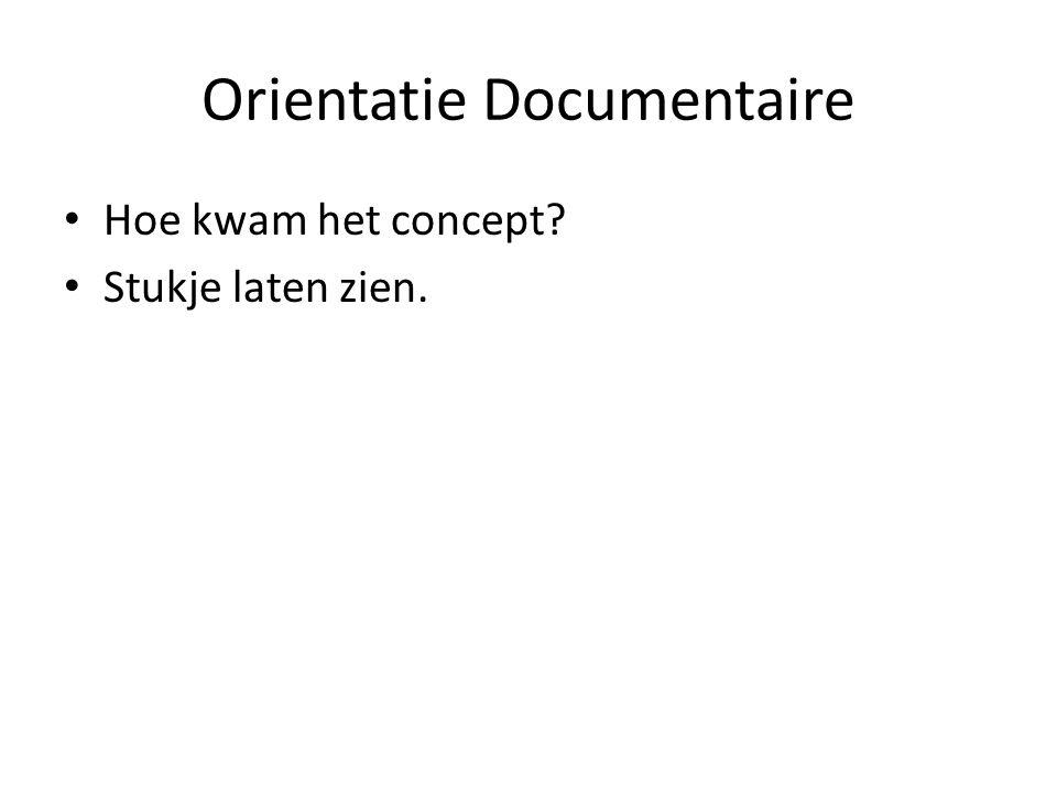 Orientatie Documentaire Hoe kwam het concept? Stukje laten zien.