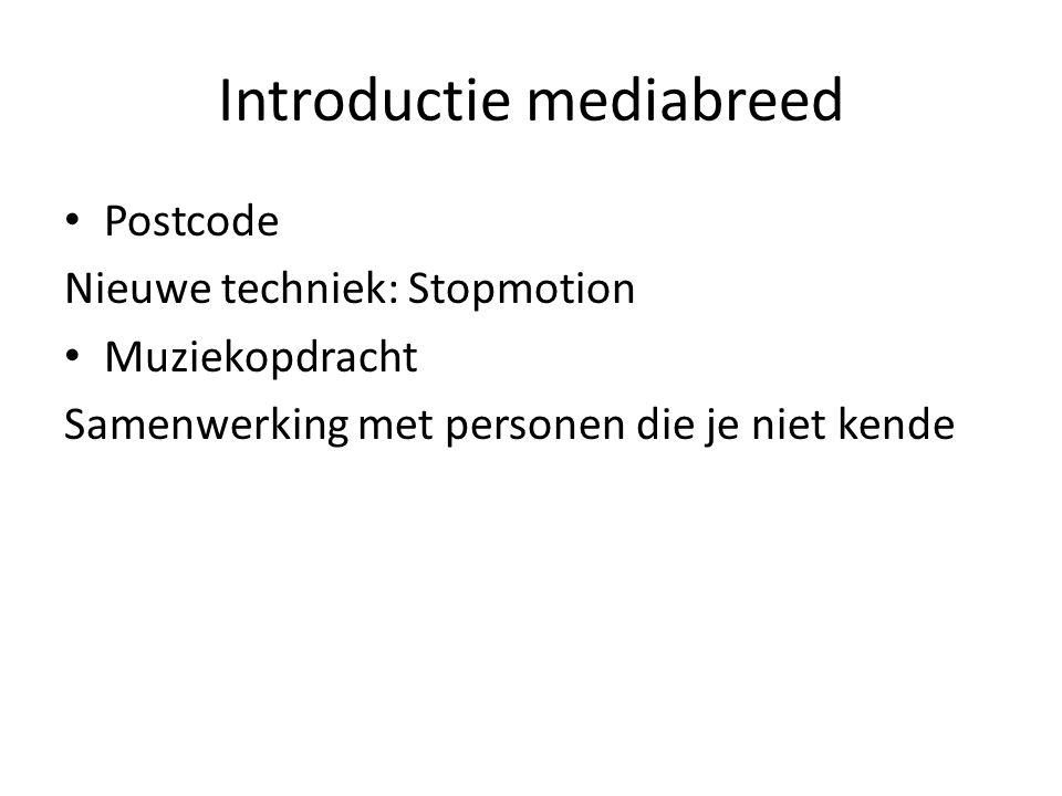 Introductie mediabreed Postcode Nieuwe techniek: Stopmotion Muziekopdracht Samenwerking met personen die je niet kende