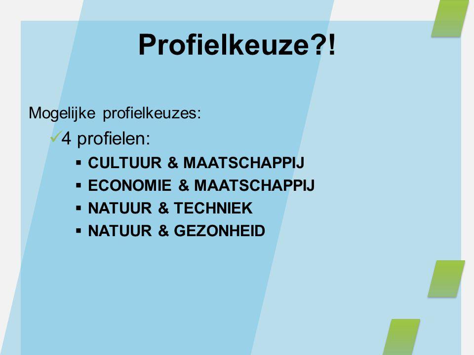Mogelijke profielkeuzes: 4 profielen:  CULTUUR & MAATSCHAPPIJ  ECONOMIE & MAATSCHAPPIJ  NATUUR & TECHNIEK  NATUUR & GEZONHEID Profielkeuze?!