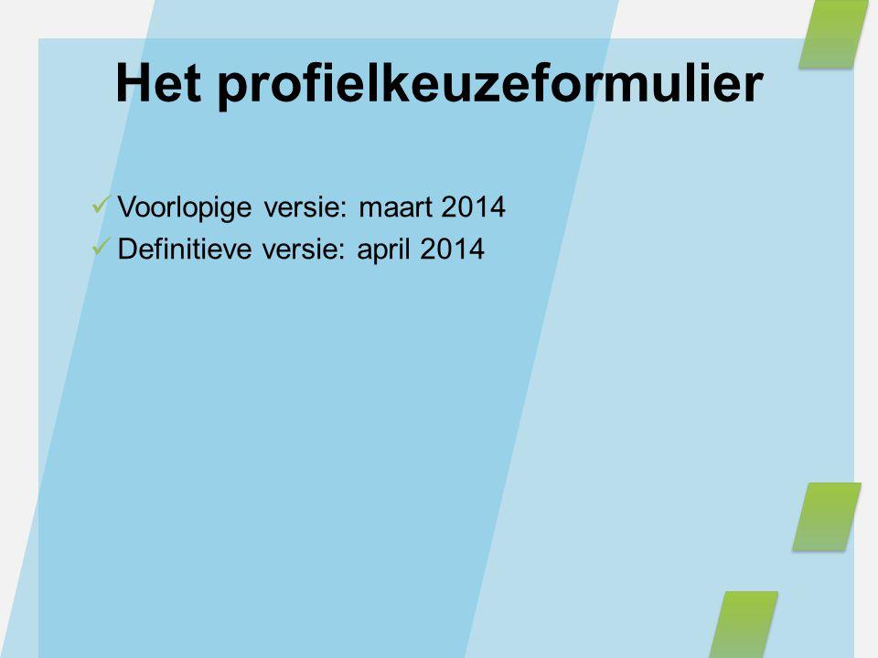 Het profielkeuzeformulier Voorlopige versie: maart 2014 Definitieve versie: april 2014