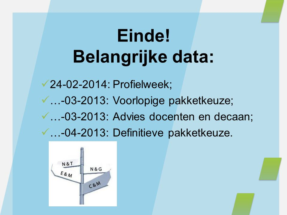 24-02-2014:Profielweek; …-03-2013:Voorlopige pakketkeuze; …-03-2013:Advies docenten en decaan; …-04-2013:Definitieve pakketkeuze. Einde! Belangrijke d