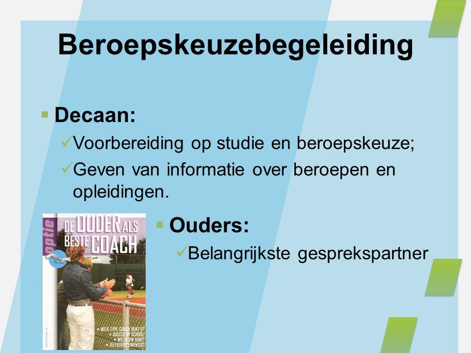 Beroepskeuzebegeleiding  Decaan: Voorbereiding op studie en beroepskeuze; Geven van informatie over beroepen en opleidingen.  Ouders: Belangrijkste