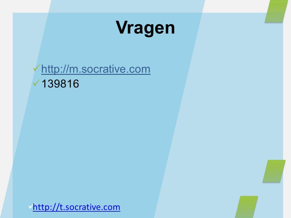 http://m.socrative.com 139816 Vragen http://t.socrative.com