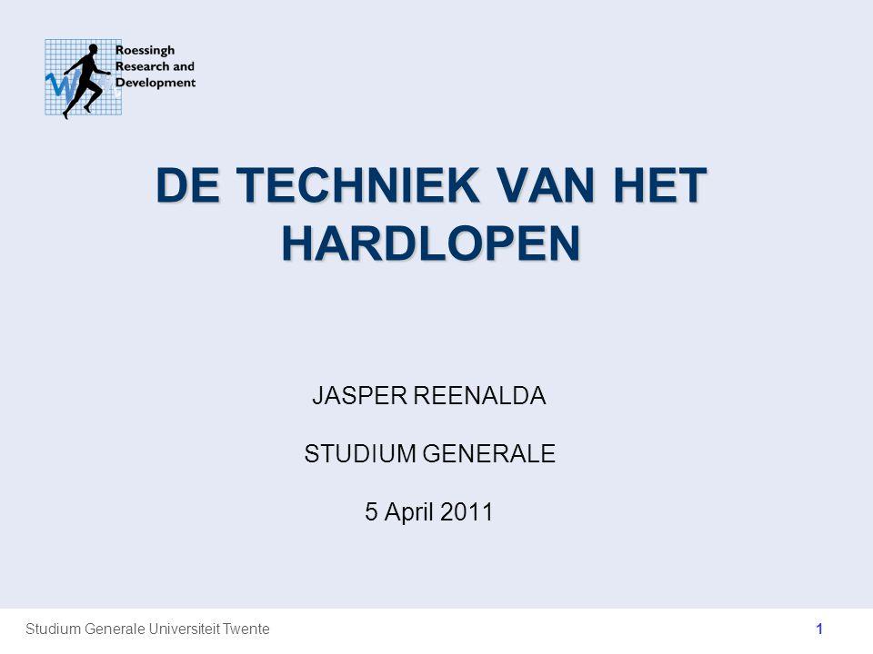 Studium Generale Universiteit Twente DE TECHNIEK VAN HET HARDLOPEN JASPER REENALDA STUDIUM GENERALE 5 April 2011 1