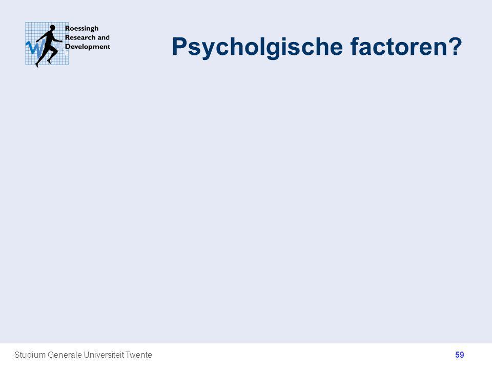 Studium Generale Universiteit Twente Psycholgische factoren? 59