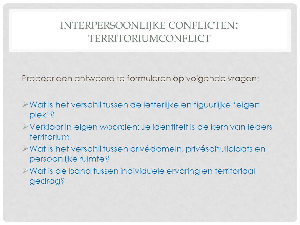INTERPERSOONLIJKE CONFLICTEN : TERRITORIUMCONFLICT Probeer een antwoord te formuleren op volgende vragen:  Wat is het verschil tussen de letterlijke en figuurlijke 'eigen plek'.