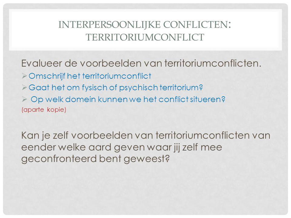 INTERPERSOONLIJKE CONFLICTEN : TERRITORIUMCONFLICT Evalueer de voorbeelden van territoriumconflicten.
