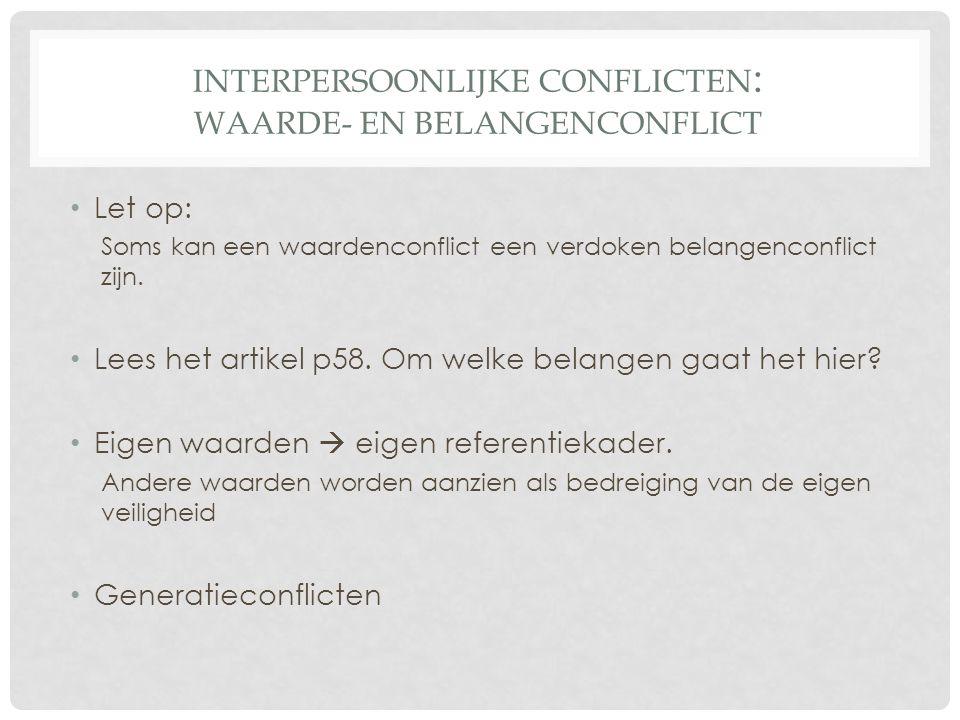 INTERPERSOONLIJKE CONFLICTEN : WAARDE- EN BELANGENCONFLICT Let op: Soms kan een waardenconflict een verdoken belangenconflict zijn.