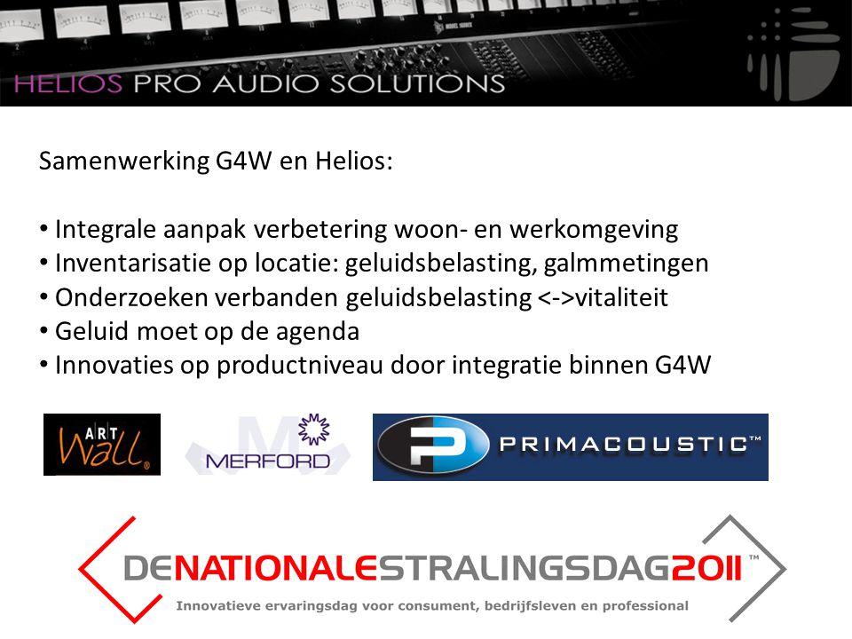 Samenwerking G4W en Helios: Integrale aanpak verbetering woon- en werkomgeving Inventarisatie op locatie: geluidsbelasting, galmmetingen Onderzoeken verbanden geluidsbelasting vitaliteit Geluid moet op de agenda Innovaties op productniveau door integratie binnen G4W