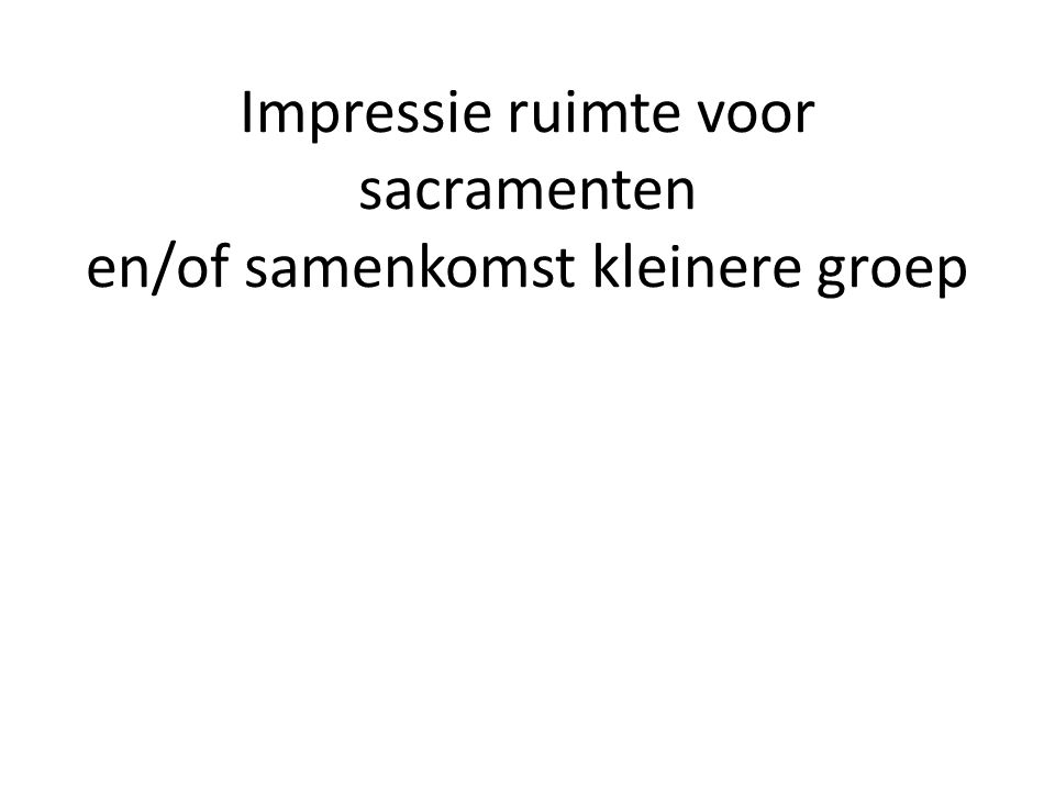 Impressie ruimte voor sacramenten en/of samenkomst kleinere groep