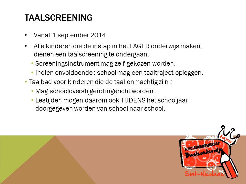 TAALSCREENING Vanaf 1 september 2014 Alle kinderen die de instap in het LAGER onderwijs maken, dienen een taalscreening te ondergaan.