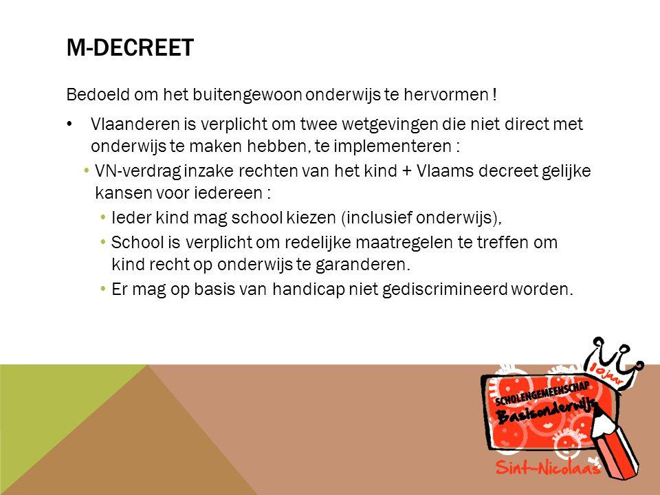 M-DECREET Bedoeld om het buitengewoon onderwijs te hervormen .