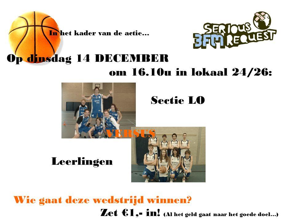 In het kader van de actie… Op dinsdag 14 DECEMBER om 16.10u in lokaal 24/26: Sectie LO VERSUS Leerlingen Wie gaat deze wedstrijd winnen.