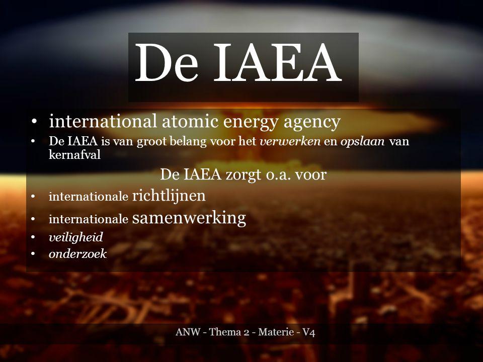 international atomic energy agency De IAEA is van groot belang voor het verwerken en opslaan van kernafval De IAEA zorgt o.a.