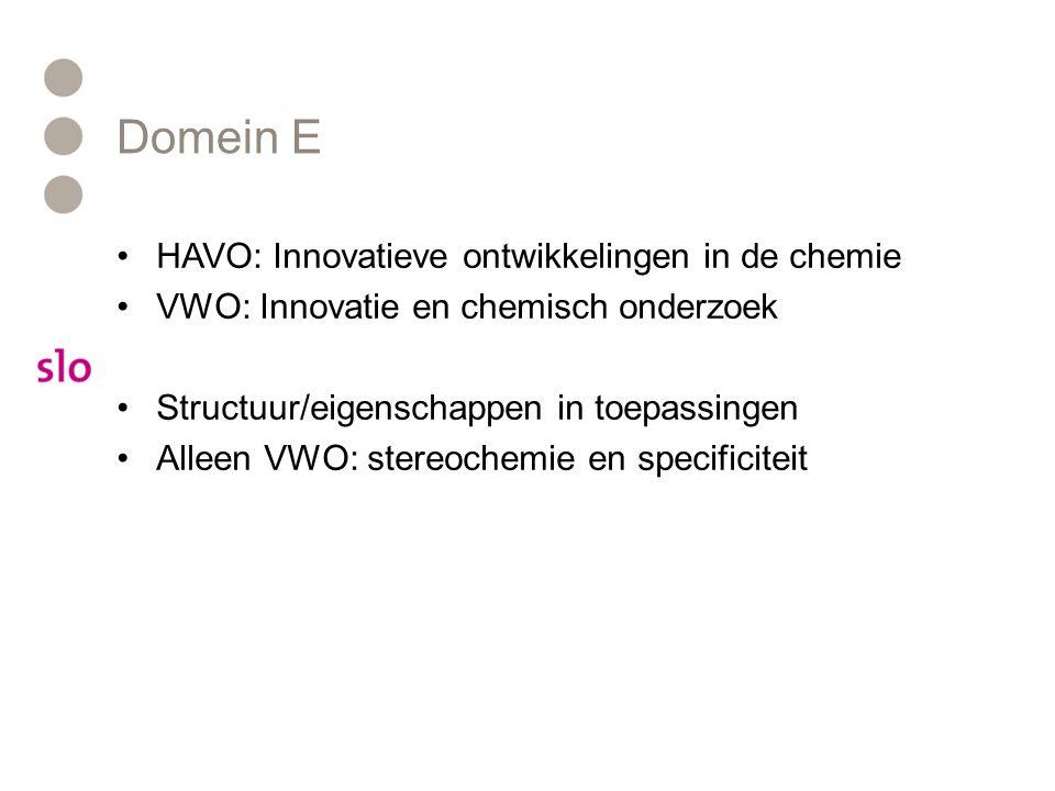 Domein E HAVO: Innovatieve ontwikkelingen in de chemie VWO: Innovatie en chemisch onderzoek Structuur/eigenschappen in toepassingen Alleen VWO: stereo