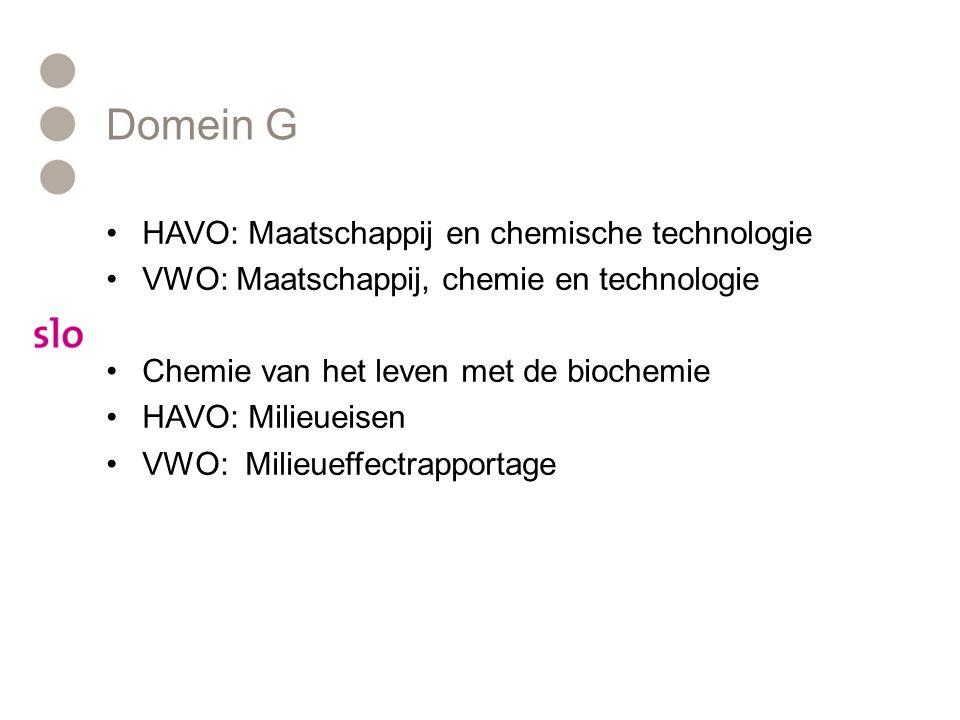 Domein G HAVO: Maatschappij en chemische technologie VWO: Maatschappij, chemie en technologie Chemie van het leven met de biochemie HAVO: Milieueisen