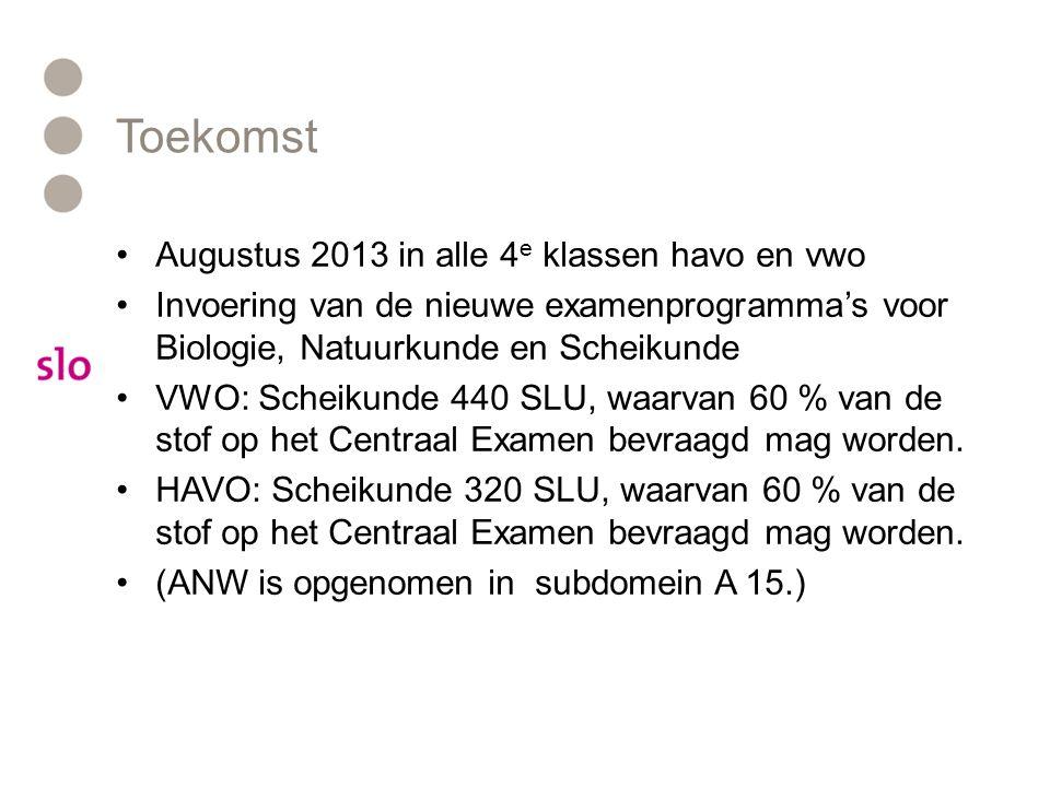 Toekomst Augustus 2013 in alle 4 e klassen havo en vwo Invoering van de nieuwe examenprogramma's voor Biologie, Natuurkunde en Scheikunde VWO: Scheiku