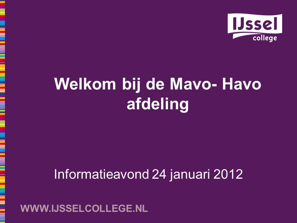 WWW.IJSSELCOLLEGE.NL Informatieavond 24 januari 2012 Welkom bij de Mavo- Havo afdeling