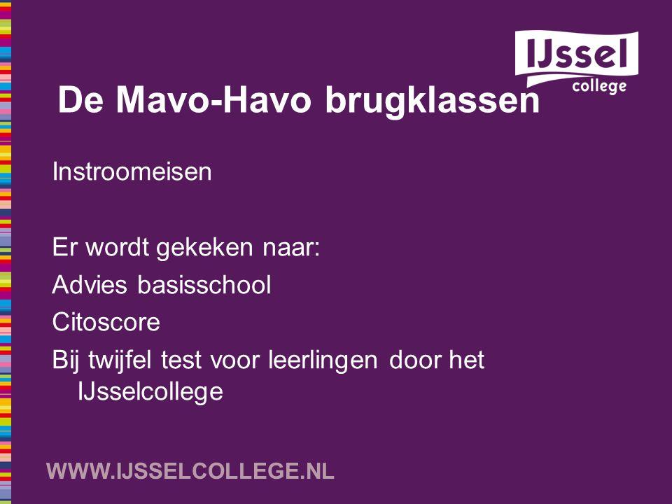 WWW.IJSSELCOLLEGE.NL De Mavo-Havo brugklassen Tweejarig brugtraject Tussentijdse overstap naar HV of KB is mogelijk Duidelijke normen voor doorstroming naar Mavo, Havo of evt.