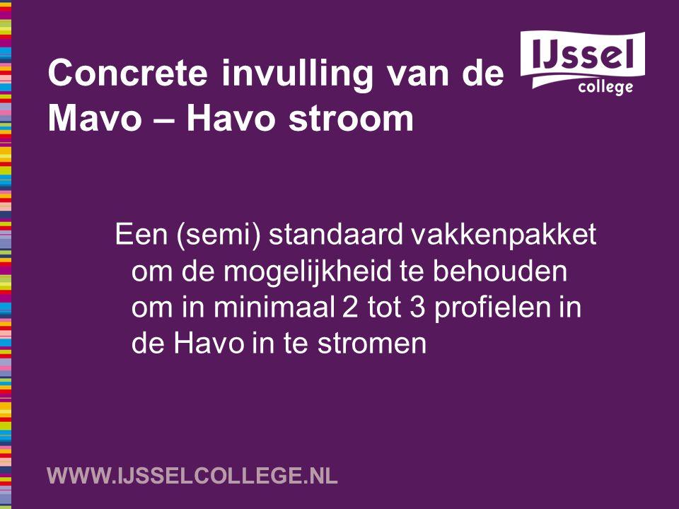 WWW.IJSSELCOLLEGE.NL Concrete invulling van de Mavo – Havo stroom Een (semi) standaard vakkenpakket om de mogelijkheid te behouden om in minimaal 2 to